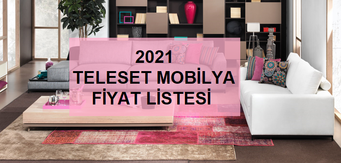 2021 teleset mobilya fiyat listesi